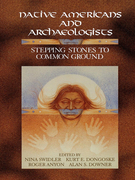 Native Americans and Archaeologists: Stepping Stones to Common Ground