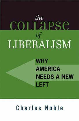 The Collapse of Liberalism: Why America Needs a New Left
