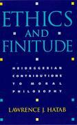 Ethics and Finitude: Heideggerian Contributions to Moral Philosophy