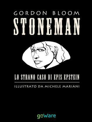 STONEMAN. L'uomo di pietra. Lo strano caso di Epis Epstein