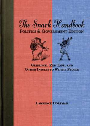 The Snark Handbook: Politics and Government Edition