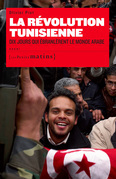 La Révolution Tunisienne. Dix jours qui ébranlèrent le monde Arabe