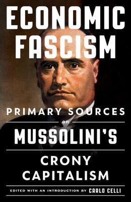 Economic Fascism: Primary Sources on Mussolini's Crony Capitalism