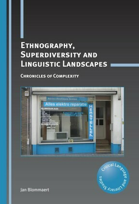 Ethnography, Superdiversity and Linguistic Landscapes: Chronicles of Complexity