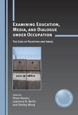 Examining Education, Media, and Dialogue under Occupation: The Case of Palestine and Israel