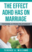The Effect ADHD Has On Marriage: Fostering A Strong Relationship