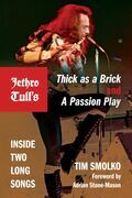Jethro Tull's Thick as a Brick and A Passion Play: Inside Two Long Songs