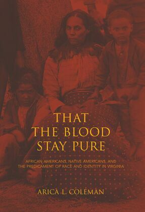 That the Blood Stay Pure: African Americans, Native Americans, and the Predicament of Race and Identity in Virginia