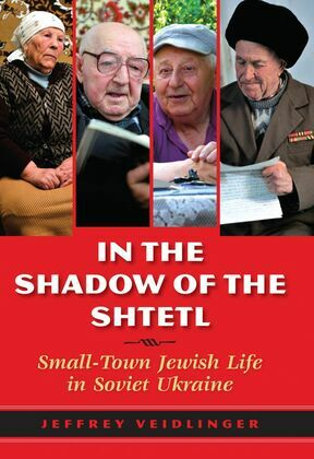 In the Shadow of the Shtetl: Small-Town Jewish Life in Soviet Ukraine