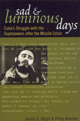 Sad and Luminous Days: Cuba's Struggle with the Superpowers after the Missile Crisis