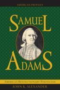 Samuel Adams: America's Revolutionary Politician