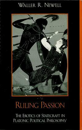 Ruling Passion: The Erotics of Statecraft in Platonic Political Philosophy