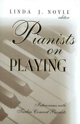 Pianists on Playing: Interviews with Twelve Concert Pianists