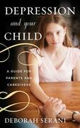 Depression and Your Child: A Guide for Parents and Caregivers