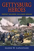 Gettysburg Heroes: Perfect Soldiers, Hallowed Ground