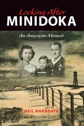 Looking After Minidoka: An American Memoir