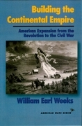 Building the Continental Empire: American Expansion from the Revolution to the Civil War