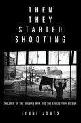 Then They Started Shooting: Children of the Bosnian War and the Adults They Become