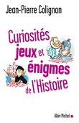 Curiosités, jeux et énigmes de l'histoire du monde