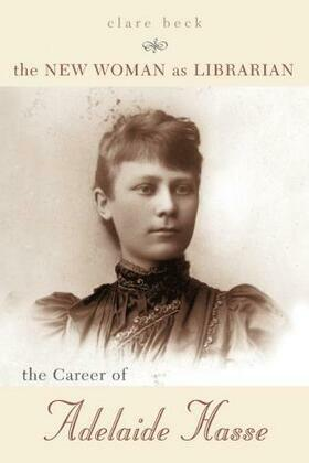 The New Woman as Librarian: The Career of Adelaide Hasse