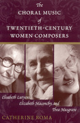 The Choral Music of Twentieth-Century Women Composers: Elisabeth Lutyens, Elizabeth Maconchy and Thea Musgrave