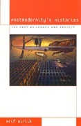 Postmodernity's Histories: The Past as Legacy and Project