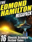The Edmond Hamilton MEGAPACK ®: 16 Classic Science Fiction Tales