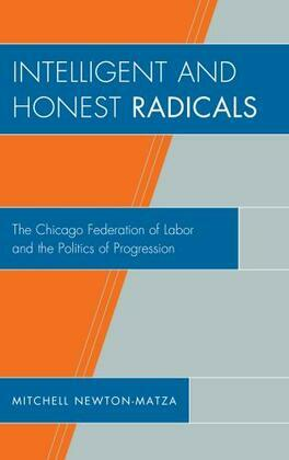 Intelligent and Honest Radicals: The Chicago Federation of Labor and the Politics of Progression