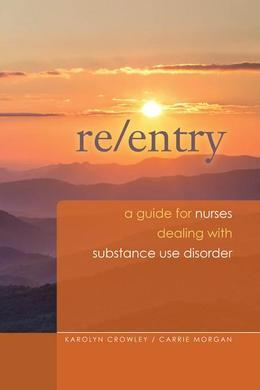 Re-Entry: A Guide for Nurses Dealing with Substance Use Disorder