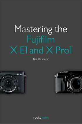 Mastering the Fujifilm X-E1 and X-Pro1