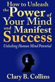 How to Unleash the Power of Your Mind and Manifest Success: Unlocking Human Mind Potential