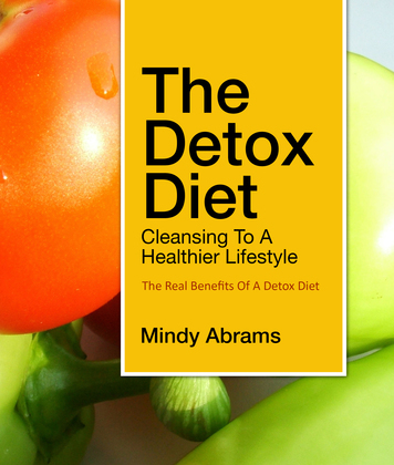 The Detox Diet Cleansing to a Healthier Lifestyle: The Real Benefits of a Detox Diet