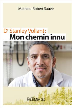 Dr Stanley Vollant : MON CHEMIN INNU