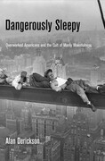 Dangerously Sleepy: Overworked Americans and the Cult of Manly Wakefulness