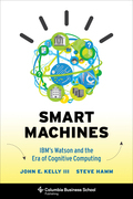 Smart Machines: IBM's Watson and the Era of Cognitive Computing