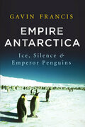 Empire Antarctica: Ice, Silence, and Emperor Penguins