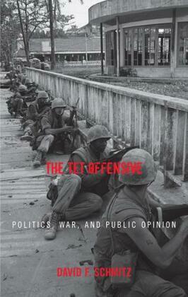 The Tet Offensive: Politics, War, and Public Opinion