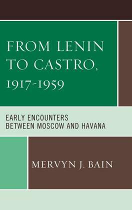 From Lenin to Castro, 1917-1959: Early Encounters between Moscow and Havana