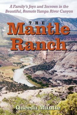 The Mantle Ranch: A Family's Joys and Sorrows in the Beautiful, Remote Yampa River Canyon