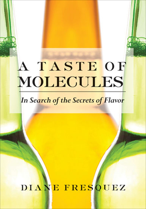 A Taste of Molecules: In Search of the Secrets of Flavor