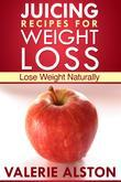 Juicing Recipes For Weight Loss: Lose Weight Naturally