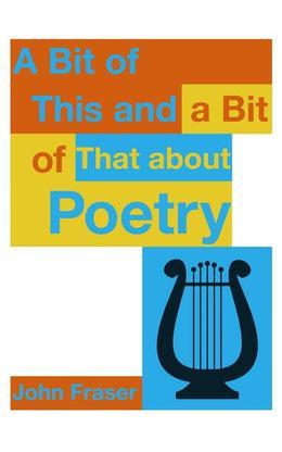 A Bit of This and a Bit of That About Poetry