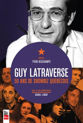 Guy Latraverse, 50 ans de showbiz québécois