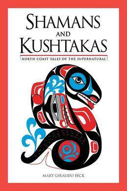 Shamans and Kushtakas: North Coast Tales of the Supernatural