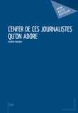 L'Enfer de ces journalistes qu'on adore