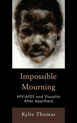 Impossible Mourning: HIV/AIDS and Visuality After Apartheid
