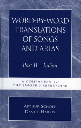 Word-by-Word Translations of Songs and Arias, Part II: Italian: A Companion to the Singer's Repertoire