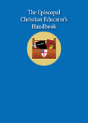 The Episcopal Christian Educator's Handbook