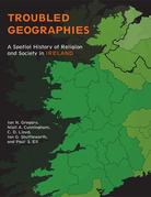 Troubled Geographies: A Spatial History of Religion and Society in Ireland