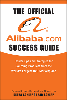 The Official Alibaba.com Success Guide: Insider Tips and Strategies for Sourcing Products from the World's Largest B2B Marketplace